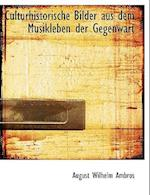 Culturhistorische Bilder Aus Dem Musikleben Der Gegenwart af August Wilhelm Ambros