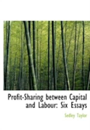 Profit-Sharing Between Capital and Labour af Sedley Taylor