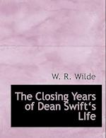 The Closing Years of Dean Swifta 's Life af W. R. Wilde