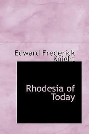 Rhodesia of Today af Edward Frederick Knight