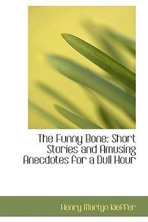 The Funny Bone af Henry Martyn Kieffer