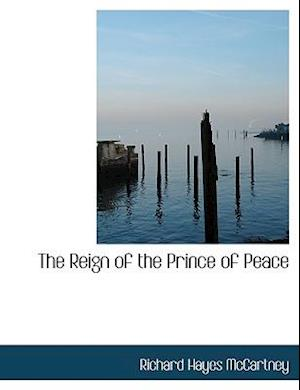 The Reign of the Prince of Peace af Richard Hayes Mccartney