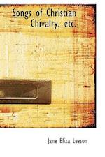 Songs of Christian Chivalry, Etc. af Jane Eliza Leeson