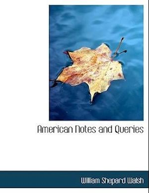 American Notes and Queries af William Shepard Walsh