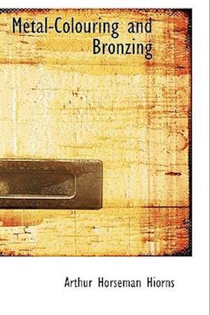 Metal-Colouring and Bronzing af Arthur Horseman Hiorns