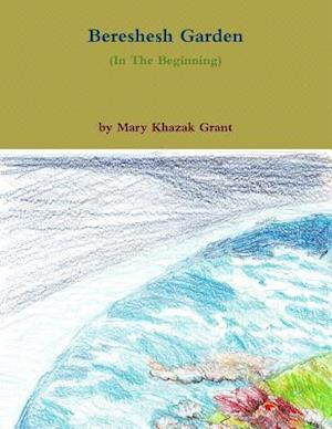 Bereshesh Garden af Mary Khazak Grant