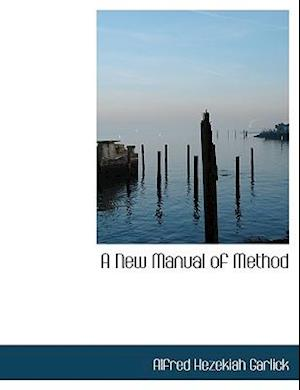 A New Manual of Method af Alfred Hezekiah Garlick