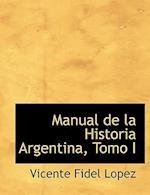 Manual de La Historia Argentina, Tomo I af Vicente Fidel Lopez