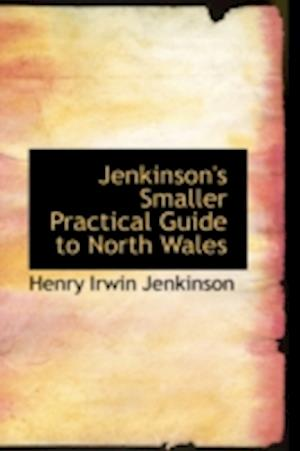Jenkinson's Smaller Practical Guide to North Wales af Henry Irwin Jenkinson