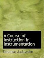 A Course of Instruction in Instrumentation af Salomon Jadassohn