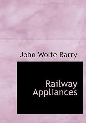Railway Appliances af John Wolfe Barry