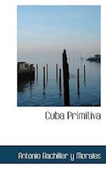 Cuba Primitiva af Antonio Bachiller y. Morales