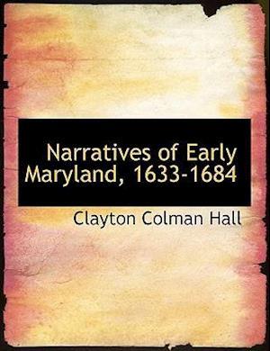 Narratives of Early Maryland, 1633-1684 af Clayton Colman Hall