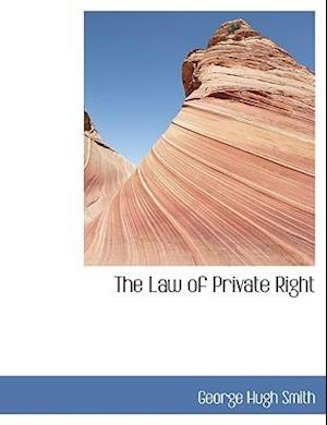 The Law of Private Right af George Hugh Smith