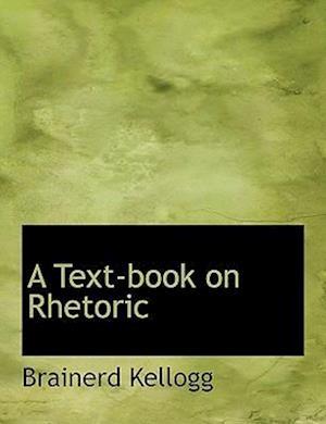 A Text-Book on Rhetoric af Brainerd Kellogg