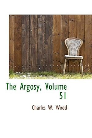 The Argosy, Volume 51 af Charles W. Wood