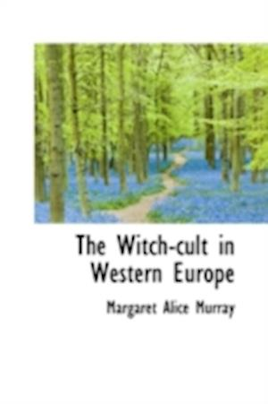 The Witch-Cult in Western Europe af Margaret Alice Murray