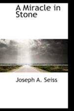 A Miracle in Stone af Joseph a. Seiss