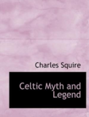 Celtic Myth and Legend af Charles Squire