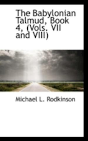 The Babylonian Talmud, Book 4, (Vols. VII and VIII) af Michael L. Rodkinson