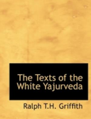 The Texts of the White Yajurveda af Ralph T. H. Griffith