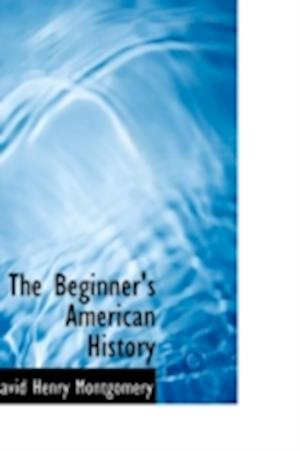The Beginner's American History af David Henry Montgomery