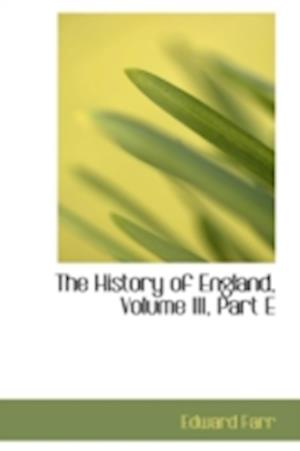 The History of England, Volume III, Part E af Edward Farr