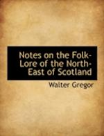 Notes on the Folk-Lore of the North-East of Scotland af Walter Gregor