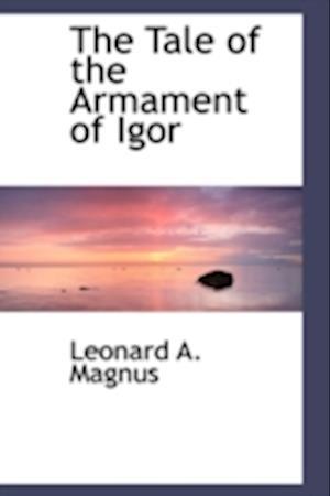 The Tale of the Armament of Igor af Leonard Arthur Magnus