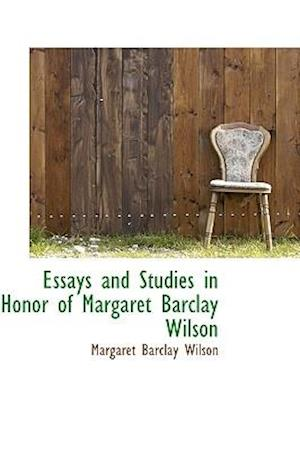 Essays and Studies in Honor of Margaret Barclay Wilson af Margaret Barclay Wilson