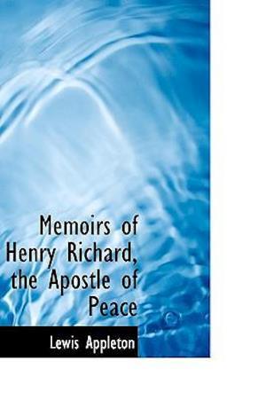 Memoirs of Henry Richard, the Apostle of Peace af Lewis Appleton
