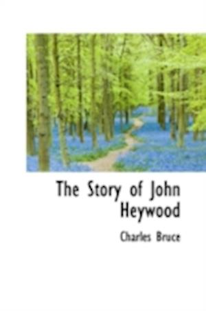 The Story of John Heywood af Charles Bruce