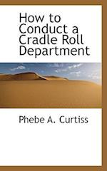 How to Conduct a Cradle Roll Department af Phebe A. Curtiss