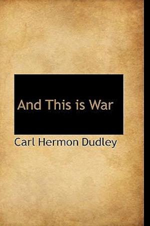 And This Is War af Carl Hermon Dudley