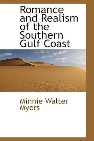 Romance and Realism of the Southern Gulf Coast af Minnie Walter Myers