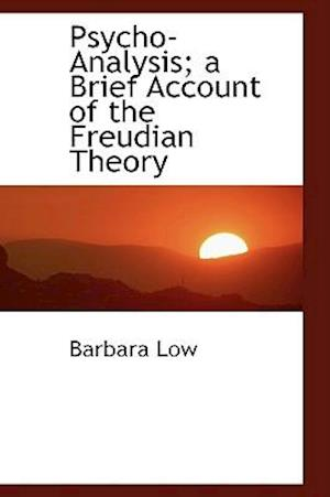 Psycho-Analysis; A Brief Account of the Freudian Theory af Barbara Low