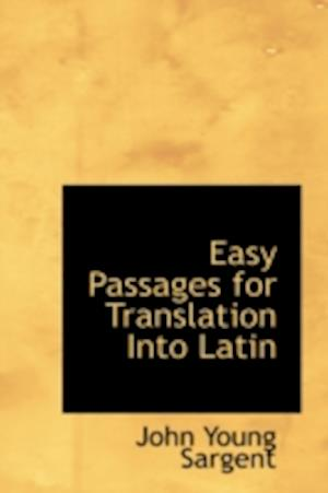 Easy Passages for Translation Into Latin af John Young Sargent