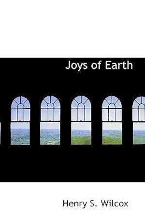 Joys of Earth af Henry S. Wilcox