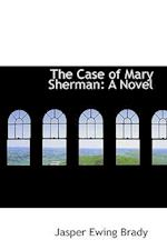 The Case of Mary Sherman af Jasper Ewing Brady