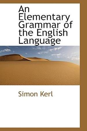 An Elementary Grammar of the English Language af Simon Kerl