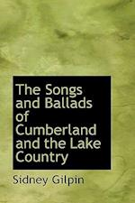 The Songs and Ballads of Cumberland and the Lake Country af Sidney Gilpin