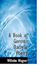 A Book of German Dactylic Poetry af Wilhelm Wagner