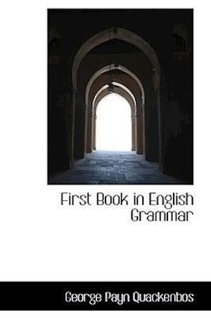 First Book in English Grammar af G. P. Quackenbos, George Payn Quackenbos