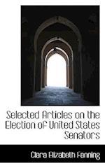 Selected Articles on the Election of United States Senators af Clara Elizabeth Fanning