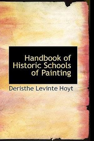 Handbook of Historic Schools of Painting af Deristhe Levinte Hoyt
