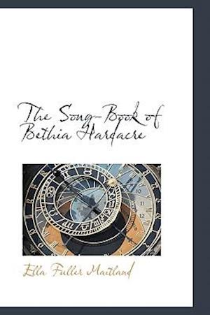 The Song-Book of Bethia Hardacre af Ella Fuller Maitland