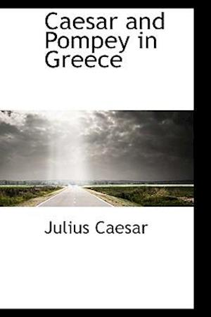 Caesar and Pompey in Greece af Julius Caesar