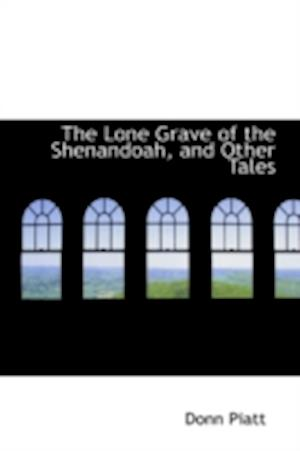 The Lone Grave of the Shenandoah, and Other Tales af Donn Piatt