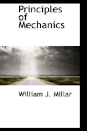 Principles of Mechanics af William J. Millar