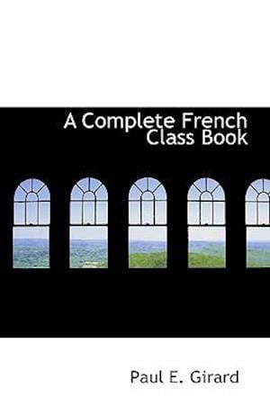 A Complete French Class Book af Paul E. Girard
